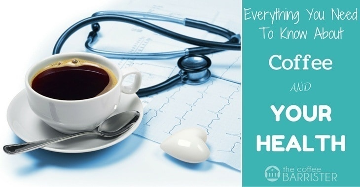 Everything You Need To Know About Coffee And Your Health