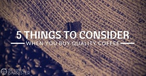 TCB Feature 5 Things to Consider When Buying Quality Coffee Image