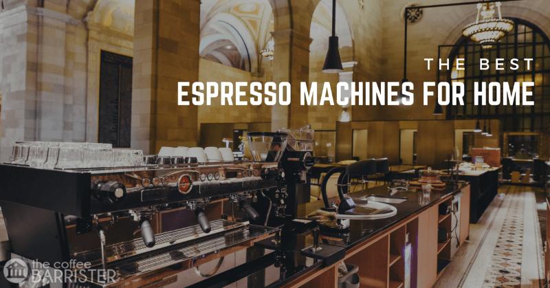 Best Espresso Machines for Home 2021